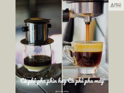 Cà phê pha phin hay cà phê pha máy?