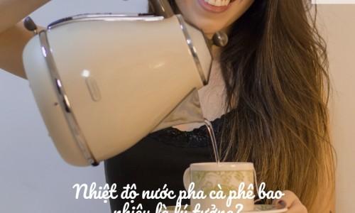 Nhiệt độ nước pha cà phê bao nhiêu là lý tưởng?