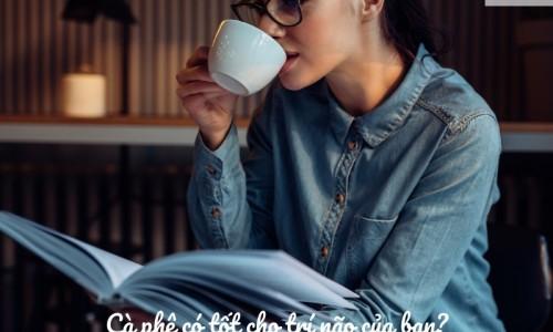 Cà phê tốt cho trí não của bạn?