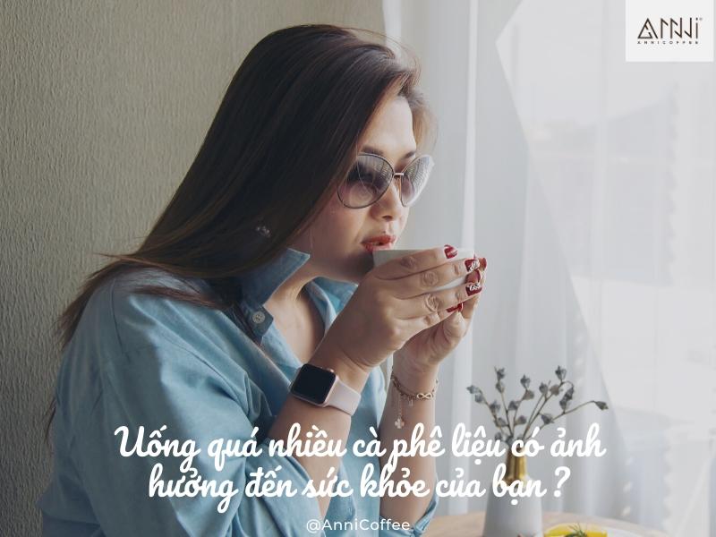 uống quà nhiều cà phê ảnh hưởng đến sức khỏe